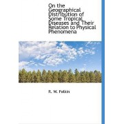 On the Geographical Distribution of Some Tropical Diseases and Their Relation to Physical Phenomena by R W Felkin