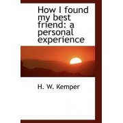 How I Found My Best Friend by H W Kemper