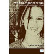 Weirdo. Mosher. Freak by Catherine Smyth