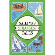 Sailing's Strangest Tales: Extraordinary But True Stories from Over NineHundred Years of Sailing by John Harding