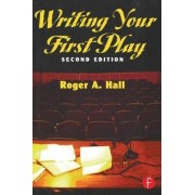 Writing Your First Play by Roger A. Hall