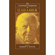 The Cambridge Companion to Gadamer by Robert J. Dostal