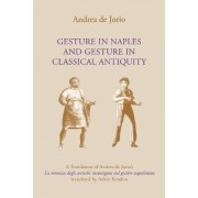 Gesture in Naples and Gesture in Classical Antiquity by Andrea de Jorio