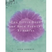 The Little Book of Bach Flower Remedies by Sven Sommer