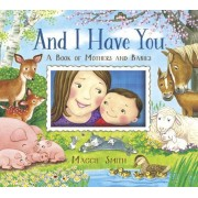 And I Have You: A Book of Mothers and Babies