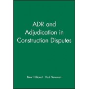Alternative Dispute Resolution and Adjudication in Construction Contracts by Peter R. Hibberd