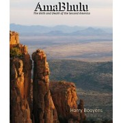 Amabhulu - The Birth and Death of the Second America by Harry Booyens