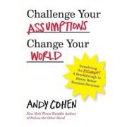 Challenge Your Assumptions, Change Your World by Andy Cohen