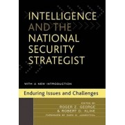 Intelligence and the National Security Strategist by Roger Z. George
