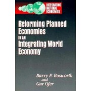 Reforming Planned Economies in an Integrating World Economy by Barry P. Bosworth