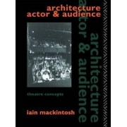 Architecture, Actor and Audience by Iain Mackintosh
