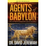 Agents of Babylon: What the Prophecies of Daniel Tell Us about the End of Days, Paperback