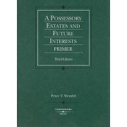 Possessory Estates and Future Interests Primer by Peter Wendel