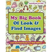 My Big Book of Look & Find Images - Look and Find Books for Kids Edition by Activibooks For Kids