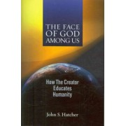 The Face of God Among Us by John S Hatcher