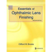 Essentials of Ophthalmic Lens Finishing by Clifford W. Brooks