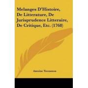 Melanges D'Histoire, de Litterature, de Jurisprudence Litteraire, de Critique, Etc. (1768) by Antoine Terrasson