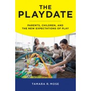 The Playdate: Parents, Children, and the New Expectations of Play