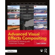 Advanced Visual Effects Compositing by Lee Lanier