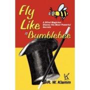 Fly Like a Bumblebee by R W Klamm