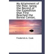 My Attainment of the Pole; Being the Record of the Expedition That First Reached the Boreal Center, by Dr Frederick A Cook