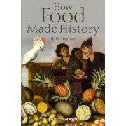 How Food Made History by B. W. Higman