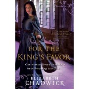 For the King's Favor by Historical Fiction Author Elizabeth Chadwick