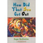 How Did That Sun Get Out by Roger Burkholder