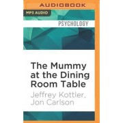 The Mummy at the Dining Room Table by Professor Jeffrey Kottler