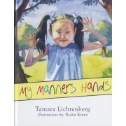 My Manners Hands by Tamara Lichtenberg