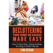 Decluttering Your Home or Garage Made Easy by Leon Cutajar