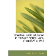 Annals of Public Education in the State of New York, from 1626 to 1746 by Daniel Johnson Pratt