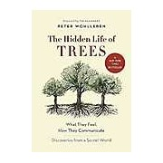 The Hidden Life of Trees: What They Feel How They Communicate Discoveries from a Secret World