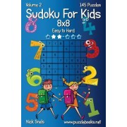 Sudoku for Kids 8x8 - Easy to Hard - Volume 2 - 145 Puzzles by Nick Snels