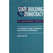State Building and Democracy in Southern Africa: a Comparative Study of Botswana, South Africa and Zimbabwe by Pierre Du Toit