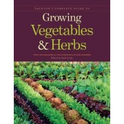 Taunton's Complete Guide to Growing Vegetables & Herbs by Ruth Lively