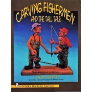 Carving Fishermen and the Tall Tale by Cleve Taylor