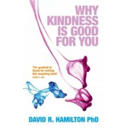 Why Kindness is Good For You by David R. Hamilton