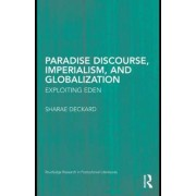 Paradise Discourse, Imperialism, and Globalization by Sharae Deckard
