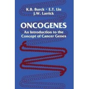 Oncogenes; an Introduction to the Concept of Cancer Genes by Kathy B. Burck