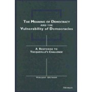 The Meaning of Democracy and the Vulnerabilities of Democracies by Vincent Ostrom