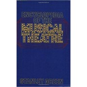 The Encyclopedia of the Musical Theatre by Stanley Green