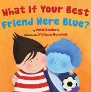 What if Your Best Friend Were Blue? by Vera Kochan