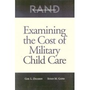 Examining the Cost of Military Child Care 2002 by Gail L. Zellman