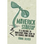 Maverick Startup: 11 X-Factors to Bootstrap From Zero to Six Figures and Beyond by Entrepreneur Press