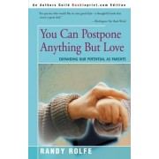 You Can Postpone Anything But Love by Randy C Rolfe