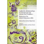 Authentic Relationships in Group Care for Infants and Toddlers - Resources for Infant Educarers (RIE) Principles into Practice by Stephanie Petrie