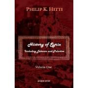 History of Syria Including Lebanon and Palestine: v. 1 by Philip K. Hitti