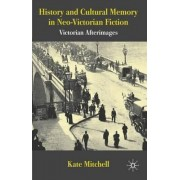 History and Cultural Memory in Neo-Victorian Fiction by Kate Mitchell