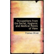 Occupations from the Social, Hygienic and Medical Points of View by Thomas Oliver